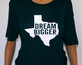 "Official Texas screen printed silky t shirt. ""Dream Bigger."""