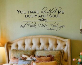 You Have Bewitched Me Body and Soul Pride and Prejudice Quote Mr. Darcy Romantic Love Vinyl Wall Art