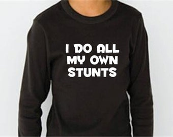 I do all my own stunts funny tshirt color choice long sleeved kids toddler youth shirt size choice new great gift idea