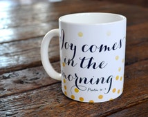 Joy Comes in the Morning Ceramic Coffee Mug, Biblical Quote, Modern Coffee Cup Gift, Coffee Lover, Southern Spruce