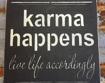 Karma Happens Live Life Accordingly - Handmade Wood Sign