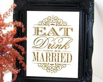 "Instant Download- 8"" x 10"" Printable Jpeg DIY Gold Glitter Effect & White Modern Wedding Sign: Eat, Drink And Be Married!"