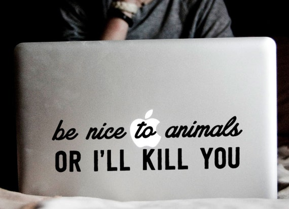 Be Nice to Animals or I'll Kill You Macbook Decal - Etsy Shop: iinky