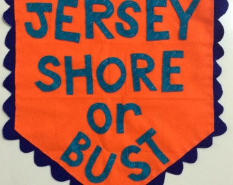 JERSEY SHORE OR Bust: Felt Banners, Wall Hangings