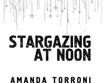 Stargazing at Noon - Poetry Chapbook by Amanda Torroni - 38 pages