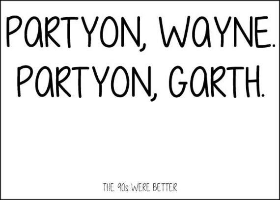 90s Wayne's World INSTANT DOWNLOAD 5x7 Partyon wayne partyon garth Print