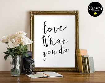 Love What You Do - printable poster, digital wall art, Inspirational Quote Art, Typography art,  Hand drawn Inspirational Typographic poster