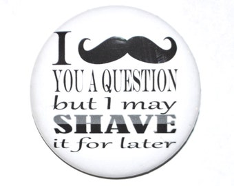 Fun button novelty button I mustache you a question but I may shave it for later flair funny button gag gift 2 1/4 inch pin-back button.