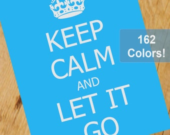 Custom Keep Calm And Let It Go Poster Design Print - 162 Color Options