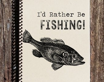 Id Rather Be Fishing - Fishing Notebook - Fishing Journal - Fishing Lover - Fathers Day Gift - Dad Birthday - Fisherman Gift