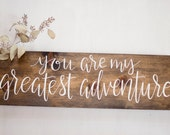 You Are My Greatest Adventure Calligraphy Wood Sign - Engagement Photo Prop