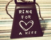 Rustic Wedding Kissing Bell - Cowbell - Country Wedding - Ring for a Kiss - Kissing Bell