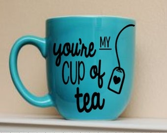 You're My Cup of Tea - Gift for Tea Lover - Coffee Cup - Teacup Gift - Unique Gift - Gifts for Her - Gifts Under 15 - Gifts Under 20