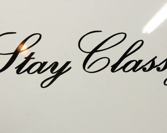 Stay Classy Decal, Vinyl Decal, Sticker, Classy decal, Classy Sticker, Car Decal, Wall Decal, any color, any size