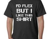 I'd Flex But I Like This Shirt - Mens Tshirt - Tshirt
