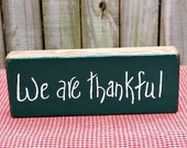 We Are Thankful Wood Block - Handmade - Primitive - Hand Lettered - OFG, FAAP, HAFAIR, Team HaHa