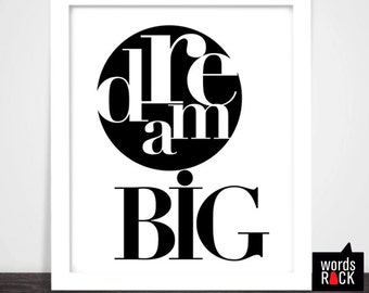 Dream Big print - 8X10 digital download - typographic inspirational/ motivational print. Black and white print