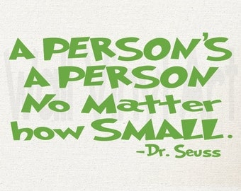 A person's a person no matter how small... Vinyl Decal- Wall Art, Bedroom, playroom