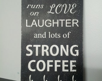 This House Runs on Love Laughter and Strong Coffee