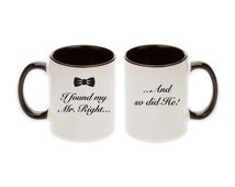 Gay Wedding Gift Pair Mugs - Unique Bow Tie I found My Mr. Right... And so did He!  (2pcs) -  Ships within 2 Days!