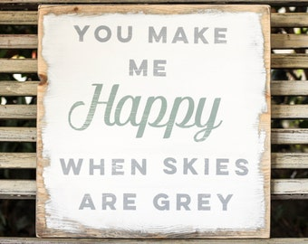 You make me happy when skies are grey - wooden sign