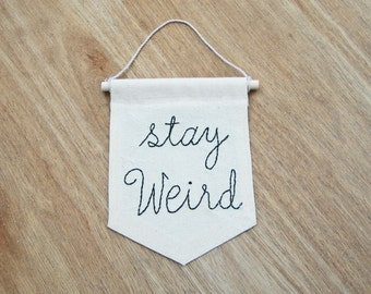 Stay Weird, Embroidered Funny Banner, Boyfriend Gift, Funny Birthday Gifts, Dorm Decor, Wall