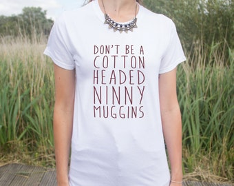 Don't Be A Cotton Headed Ninny Muggins T-shirt Top Funny Elf Christmas Slogan Gift Dont