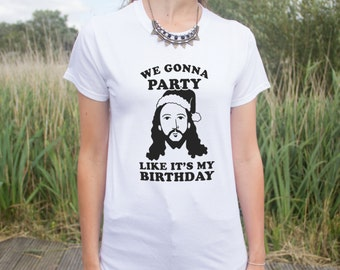 We Gonna Party Like It's My Birthday T-shirt Top Fashion Funny Slogan Gift Christmas Jesus