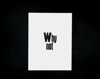 Letterpress 'Why not', original Art Print, made with old wood type, limited edition
