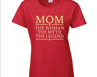 Mom The Woman The Myth The Legend T Shirt Mother's day Gift T Shirt Tee Shirt gift for Her Gift for Mom