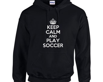 Keep Calm And Play Soccer Mens Hoodie  Funny Humor