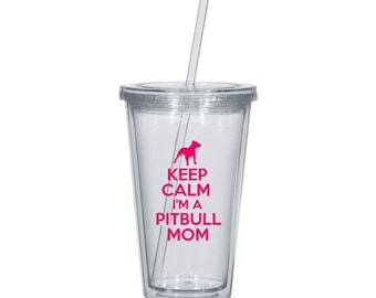 Pitbull Tumbler, Keep Calm I'm A Pitbull Mom Classic Acrylic Tumbler - 16oz Pitbull Cup, Dog Animal Lover - B565