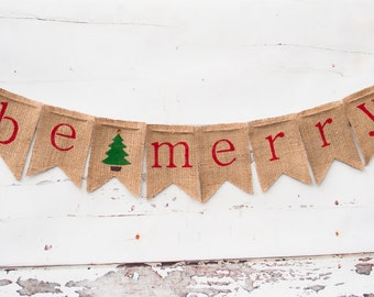 Christmas Decoration, Be Merry Banner, Burlap Christmas Banner, Rustic Christmas Banner, Holiday Banner, Christmas Tree Banner, B033