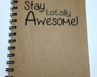 Stay Totally Awesome, Personalized Notebook, Personalized Journal, Stay Awesome,  Writer, Notebook, Journal,  Awesome, Diary, Sketchbook
