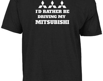 I'd rather be driving my mitsubishi t-shirt