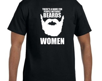 Theres a name for people without beards... women! shirt t-shirt tee hoodie