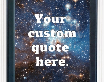 Custom Space Print / Custom Galaxy Print / Personalized Space Print  / Galaxy Print / Science Print / 5x7, 8x10, 11x14, 13x19 / Space Quote