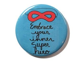 Embrace Your Inner Super Hero pinback button, fridge magnet, OR pocket mirror - superhero magnet, superhero pin, superhero mask