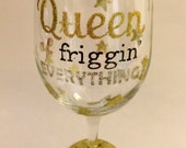 Queen of Friggin Everything Wine Glass