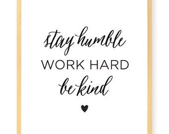 Stay Humble. Work Hard. Be Kind - Inspirational Art Print - Wall Art - Pretty Chic SF