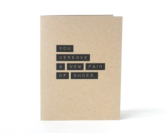 You Deserve A New Pair Of Shoes - Congratulations - Funny Friendship Card - Card from Mom - Card for Son or Daughter - Blank Card