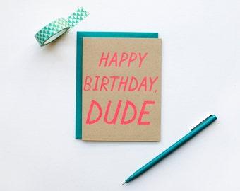 Happy Birthday, Dude - Birthday - man - dude - funny - bff - screen printed - funny - modern - neon - hot pink