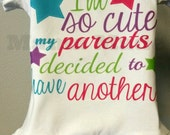 I'm so cute my parents decided to have another shirt Pregnancy announcement shirt Big Sister Shirt Only child Shirt Going to be a big sister
