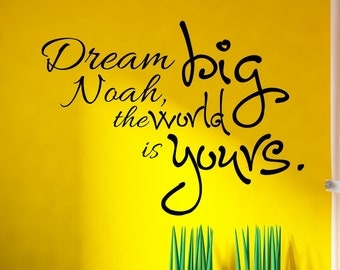 Personalized Vinyl wall decal  Dream big (name), the world is yours. wall quote decor   D25