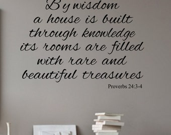 Proverbs 24:3-4- By wisdom a house is built-Vinyl Wall Decal- Wall Quotes- Family Quotes Bible Verses