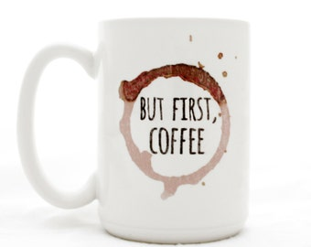 """Coffee Ring statement Mug. """"But First, Coffee"""". Milk and Honey coffee lover mugs.  Large 15 oz size."""