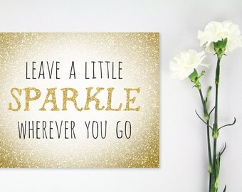 Leave a Little Sparkle Wherever You Go Typography Print Art, Gold Glitter, Motivational Inspirational Print, Dorm Decor, Shine Golden