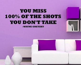 You Miss 100% Of The Shots You Don't Take - Wayne Gretzky Quote Vinyl Wall Decal Sports Quote Wall Decal (JR417)