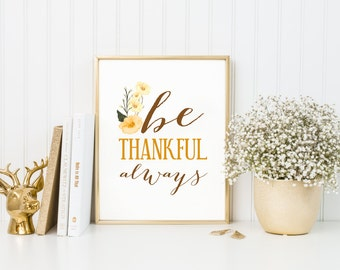 Thanksgiving Printable - INSTANT DOWNLOAD - Be Thankful Always - Scripture Print Digital File - Bible Verse Art - Christian Typography