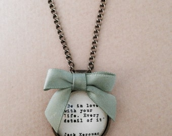 Be in love with your life - Jack Kerouac Quote Necklace -  Handmade Unique
